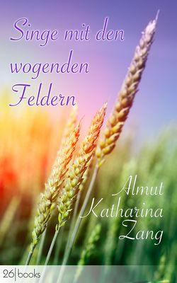 Singe mit den wogenden Feldern von Zang,  Almut Katharina, Zang,  Tina