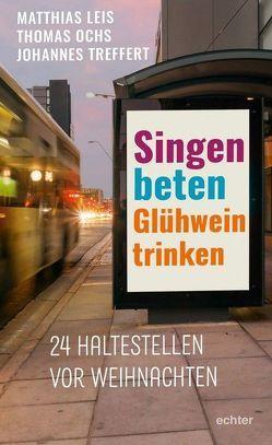 Singen, beten, Glühwein trinken von Leis,  Matthias, Ochs,  Thomas, Treffert,  Johannes