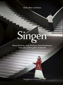 Singen. Diana Damrau, Anja Harteros, Jonas Kaufmann und viele andere geben Auskunft von Roos von Rosen,  Ulrike