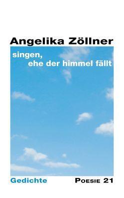 singen, ehe der Himmel fällt von Anton G. Leitner Verlag, Zöllner,  Angelika
