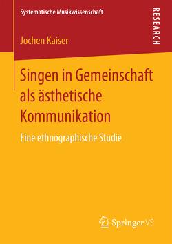 Singen in Gemeinschaft als ästhetische Kommunikation von Kaiser,  Jochen