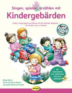 Singen, spielen, erzählen mit Kindergebärden (Buch inkl. Audio-CD) von Butz,  Birgit, Kindel,  Unmada Manfred, Mohos,  Anna-Kristina