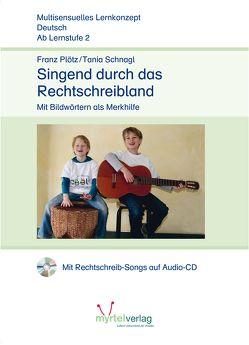Singend durch das Rechtschreibland von Plötz,  Franz, Schnagl,  Tania