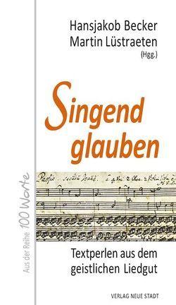 Singend glauben von Becker,  Hansjakob, Lüstraeten,  Martin