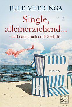 Single, alleinerziehend … und dann auch noch Seeluft! von Meeringa,  Jule