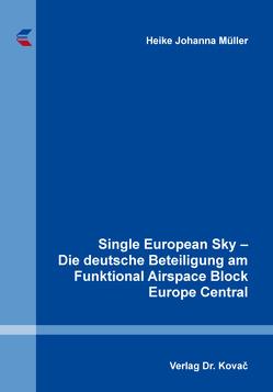 Single European Sky – Die deutsche Beteiligung am Funktional Airspace Block Europe Central von Müller,  Heike Johanna