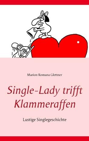 Single-Lady trifft Klammeraffen von Glettner,  Marion Romana