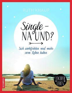 Single – na und? von Knaup,  Ruth