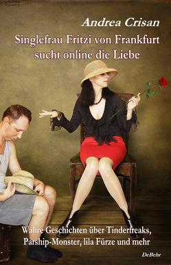 Singlefrau Fritzi von Frankfurt sucht online die Liebe – Wahre Geschichten über Tinderfreaks, Parship-Monster, lila Fürze und mehr von Crisan,  Andrea