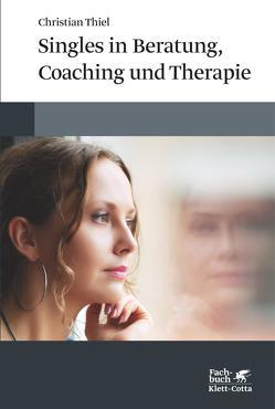 Singles in Beratung, Coaching und Therapie von Thiel,  Christian