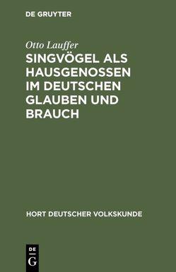 Singvögel als Hausgenossen im deutschen Glauben und Brauch von Lauffer,  Otto