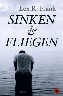 Sinken & Fliegen von Frank,  Lex R.