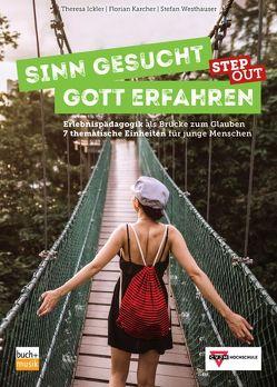 Sinn gesucht – Gott erfahren STEP OUT von Ickler,  Theresa, Karcher,  Florian, Westhauser,  Stefan