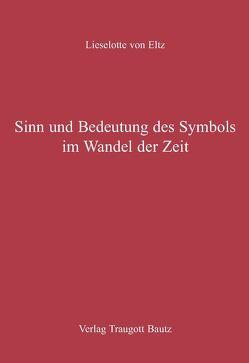 Sinn und Bedeutung des Symbols im Wandel der Zeit von Eltz,  Lieselotte von