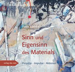 Sinn und Eigensinn des Materials von Kathke,  Petra