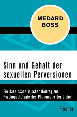 Sinn und Gehalt der sexuellen Perversionen von Boss,  Medard