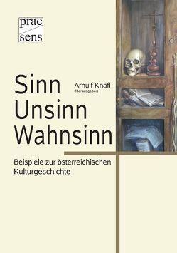 Sinn – Unsinn – Wahnsinn von Knafl,  Arnulf