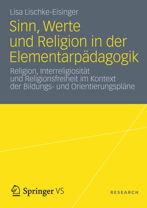 Sinn, Werte und Religion in der Elementarpädagogik von Lischke-Eisinger,  Lisa