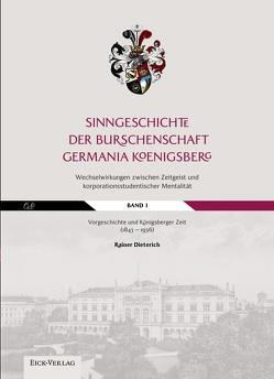 Sinngeschichte der Burschenschaft Germania Königsberg. Wechselwirkungen zwischen Zeitgeist und korporationsstudentischer Mentalität von Dieterich,  Rainer
