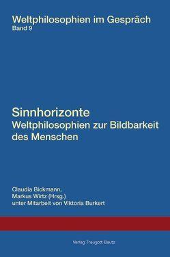 Sinnhorizonte. Weltphilosophien zur Bildbarkeit des Menschen von Bickmann,  Claudia, Burkert,  Viktoria, Wirtz,  Markus
