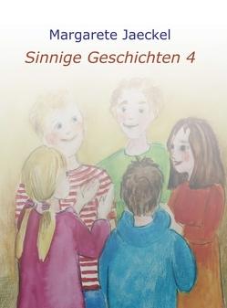 Sinnige Geschichten 4 von Jaeckel,  Margarete
