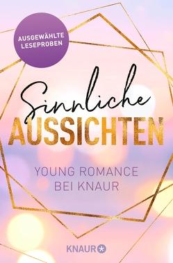Sinnliche Aussichten: Young Romance bei Knaur von Blakely,  Lauren, Jones,  Jessi M., Keen,  Liv, Lucas,  Lilly, Schaffhauser,  Madlen, Wasley,  Sasha