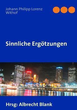 Sinnliche Ergötzungen von Blank,  Albrecht, Withof,  Johann Philipp Lorenz