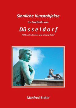 Sinnliche Kunstobjekte im Stadtbild von Düsseldorf von Bicker,  Manfred
