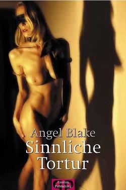 Sinnliche Tortur von Blake,  Angel