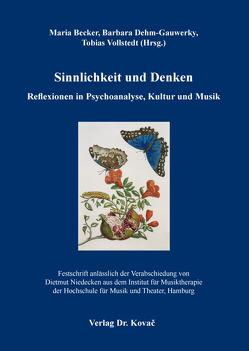Sinnlichkeit und Denken – Reflexionen in Psychoanalyse, Kultur und Musik von Becker,  Maria, Dehm-Gauwerky,  Barbara, Vollstedt,  Tobias