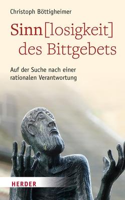 Sinn(losigkeit) des Bittgebets von Böttigheimer,  Prof. Christoph