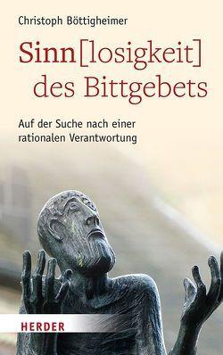 Sinn(losigkeit) des Bittgebets von Böttigheimer,  Christoph