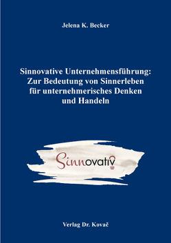Sinnovative Unternehmensführung: Zur Bedeutung von Sinnerleben für unternehmerisches Denken und Handeln von Becker,  Jelena K.