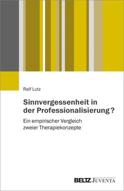 Sinnvergessenheit in der Professionalisierung? von Lutz,  Ralf