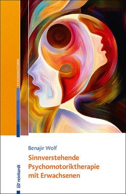 Sinnverstehende Psychomotoriktherapie mit Erwachsenen von Wolf,  Benajir