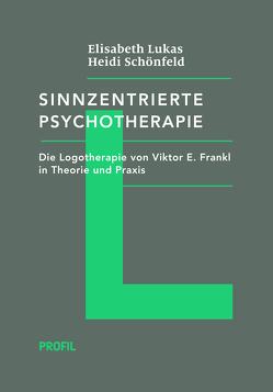 Sinnzentrierte Psychotherapie von Lukas,  Elisabeth, Schönfeld,  Heidi