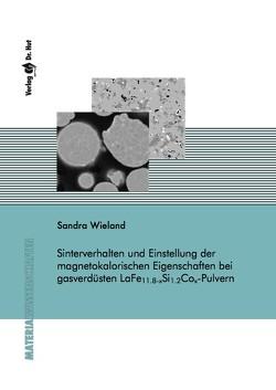 Sinterverhalten und Einstellung der magnetokalorischen Eigenschaften bei gasverdüsten LaFe(11.8-x)Si(1.2)Co(x)–Pulvern von Wieland,  Sandra