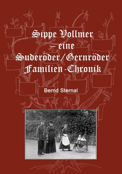 Sippe Vollmer – eine Suderöder/Gernröder Familien-Chronik von Sternal,  Bernd
