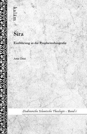 Sira – Einführung in die Prophetenbiografie von Dziri,  Amir, Karimi,  Ahmad Milad, Khorchide,  Mouhanad