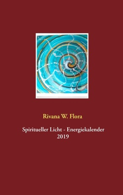 Siritueller Licht – Energiekalender 2019 von Flora,  Rivana W.