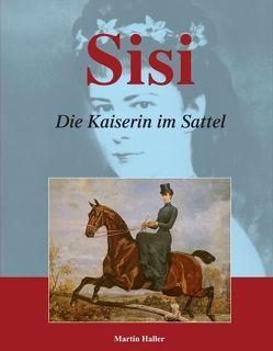 Sisi – Die Kaiserin im Sattel von Haller,  Martin