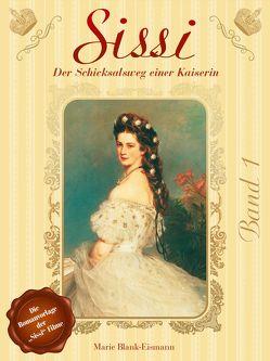 Sissi – Der Schicksalsweg einer Kaiserin 1 von Blank-Eismann,  Marie