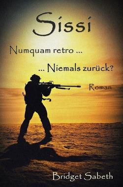 Sissi – Numquam retro … Niemals zurück? von Sabeth,  Bridget