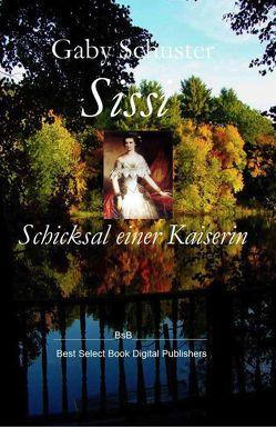 Sissi Schicksal einer Kaiserin von Schuster,  Gaby