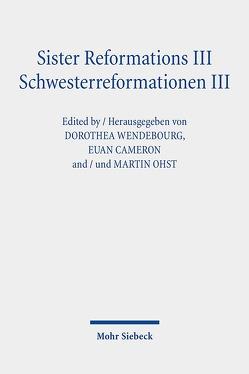Sister Reformations III – Schwesterreformationen III von Cameron,  Euan, Ohst,  Martin, Wendebourg,  Dorothea