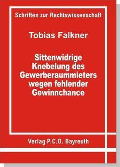 Sittenwidrige Knebelung des Gewerberaummieters wegen fehlender Gewinnchance von Falkner,  Tobias