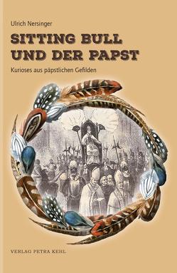 Sitting Bull und der Papst von Nersinger,  Ulrich