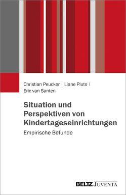 Situation und Perspektiven von Kindertagesstätten von Peucker,  Christian, Pluto,  Liane, Santen,  Eric