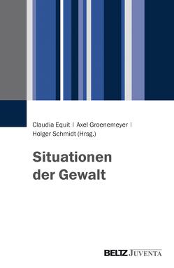 Situationen der Gewalt von Equit,  Claudia, Groenemeyer,  Axel, Schmidt,  Holger