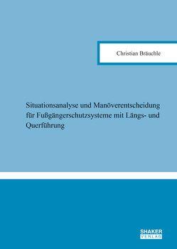 Situationsanalyse und Manöverentscheidung für Fußgängerschutzsysteme mit Längs- und Querführung von Bräuchle,  Christian
